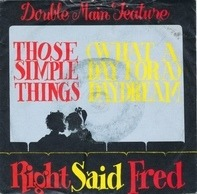 Right Said Fred - Those Simple Things / (What A Day For A) Daydream