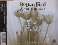 Robben Ford & The Blue Line - Trying To Do The Right Thing