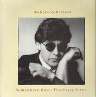 Robbie Robertson - Somewhere Down The Crazy River