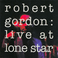 Robert Gordon - Live at Lone Star