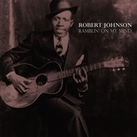Robert Johnson - Ramblin' On My Mind