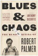 Robert Palmer, Anthony DeCurtis - Blues & Chaos: The Music Writing of Robert Palmer