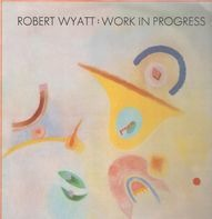 Robert Wyatt - Work In Progress