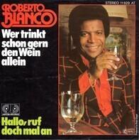 Roberto Blanco - Wer Trinkt Schon Gern Den Wein Allein / Hallo, Ruf Doch Mal An