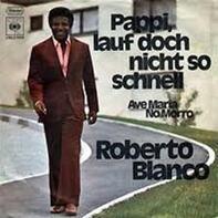 Roberto Blanco - Pappi, Lauf Doch Nicht So Schnell