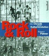 Robert Palmer - Rock & Roll. Die Chronik einer Kulturrevolution