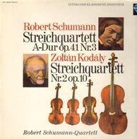 Robert Schumann / Zoltán Kodály - Streichquartett A-Dur Nr.3 / Streichquartett Nr.2