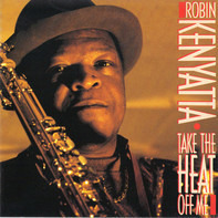 Robin Kenyatta - Take the Heat off Me