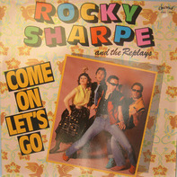 Rocky Sharpe & The Replays - Come On Let's Go