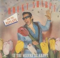 Rocky Sharpe & The Replays - If You Wanna Be Happy / If You Know How To Rock & Roll (you'll never be alone)