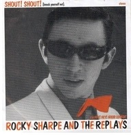 Rocky Sharpe & The Replays - Shout! Shout! (Knock Yourself Out)