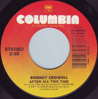 Rodney Crowell - After All This Time / Oh King Richard