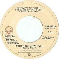 Rodney Crowell - Ashes By Now / Blues In The Daytime