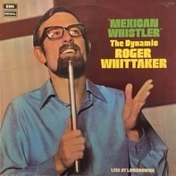 Roger Whittaker - Mexican Whistler (The Dynamic Roger Whittaker)