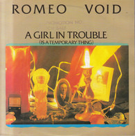 Romeo Void - A Girl In Trouble (Is A Temporary Thing)