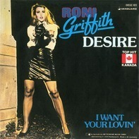 Roni Griffith - Desire / I Want Your Lovin