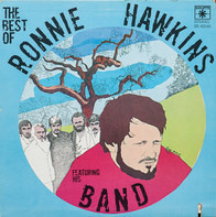 Ronnie Hawkins Featuring The Ronnie Hawkins Band - The Best Of Ronnie Hawkins