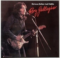 Rory Gallagher - Between Belfast And Dublin