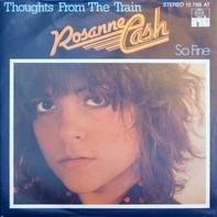 Rosanne Cash - Thoughts From The Train / So Fine