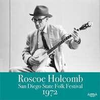 Roscoe Holcomb - San Diego State Folk Festival 1972