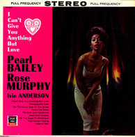 Rose Murphy , Ivie Anderson , Pearl Bailey - I Can't Give You Anything But Love