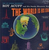 Roy Acuff And His Smoky Mountain Boys - The World Is His Stage