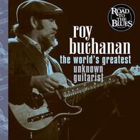 Roy Buchanan - The World's Greatest Unknown Guitarist