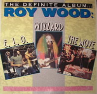 Roy Wood, The Move, Electric Light Orchestra, Wizzard - The Definite Album…