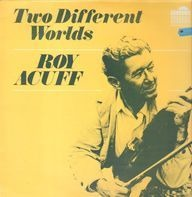 Roy Acuff - Two Different Worlds