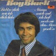 Roy Black - Liebt Er Dich Wie Ich Dich Liebe / Nimm Mich Mit, Ich Hab' Noch Nie Das Meer Geseh'n