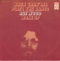 Roy Wood - When Gran'ma Plays The Banjo / Wake Up