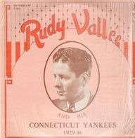 Rudy Vallee - And His Connecticut Yankees 1929-36