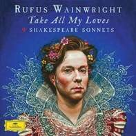 Rufus Wainwright - Take All My Loves-9 Shakespeare Sonnets