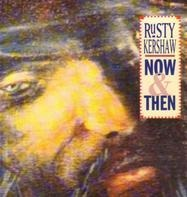 Rusty Kershaw - Now & Then