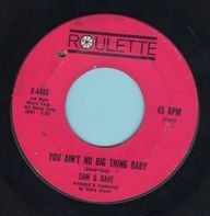 Sam & Dave - You Ain't No Big Thing Baby / It Was So Nice While It Lasted