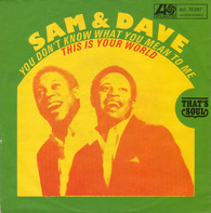 Sam & Dave - You Don't Know What You Mean To Me / This Is Your World