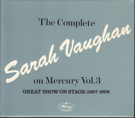 Sarah Vaughan - The Complete Sarah Vaughan On Mercury Vol. 3 - Great Show On Stage; 1957-1959