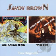 Savoy Brown - Hellbound Train / Wire Fire