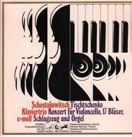 Schostakowitsch / Tischtschenko - Klaviertrio e-moll / Konzert f. Violoncello , 17 Bläser , Schlagzeug u. Orgel