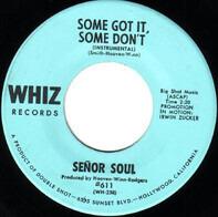 Señor Soul - Some Got It, Some Don't