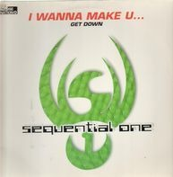 Sequential One - I Wanna Make You... / Get Down