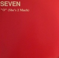 Seven - 'O' (She's 2 Much)