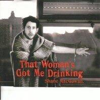 Shane MacGowan - That woman's got me drinking