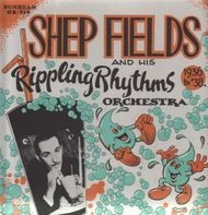 Shep Fields - And His Rippling Rhythms Orchestra 1936-38