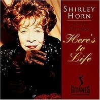 Shirley Horn - Here's to Life