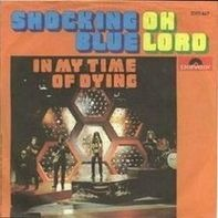 Shocking Blue - Oh Lord / In My Time Of Dying