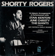 Shorty Rogers With Stan Kenton , June Christy , Shorty Rogers And His Giants Featuring Art Pepper & - 14 Historic Arrangements & Performances