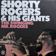 Shorty Rogers & His Giants - The Swinging Mr. Rogers