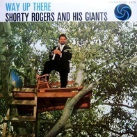 Shorty Rogers & His Giants - Way Up There