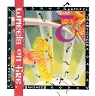 Siouxsie & The Banshees - This Wheel's On Fire